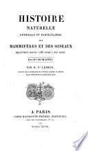 Histoire naturelle générale et particulière des mammifères et des oiseaux décoverts depuis 1788 jusqu'a nos jours