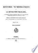 Histoire numismatique de la revolution française, ... depuis l'ouverture des etats-generaux jusqu' a l'etablissement du gouvernement consulaire