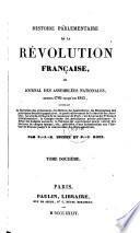 Histoire Parlementaire de la Revolution Francaise, Ou Journal des Assemblees Nationales, Depuis 1789 Jusqu'En 1815.