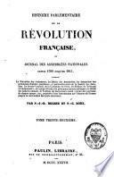 Histoire parlementaire de la Révolution française ou Journal des assemblées nationales, depuis 1789 jusqu'en 1815...