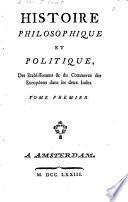 Histoire Philosophique et Politique des Établissements Et Du Commerce des Européens dans les Deux Indes