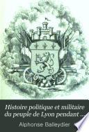 Histoire politique et militaire du peuple de Lyon pendant la Révolution française