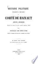 Histoire politique, religieuse et militaire du Comté de Hainaut ancien et moderne depuis les temps les plus reculés jusqu'en 1794