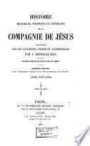 Histoire religieuse, politique et littéraire de la Compagnie de Jésus, composée sur les documents inédits et authentiques