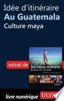 Idée d'itinéraire au Guatemala : Culture maya