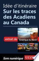 Idée d'itinéraire - Sur les traces des Acadiens au Canada
