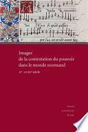 Images de la contestation du pouvoir dans le monde normand (xe-xviiie siècle)
