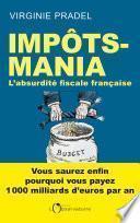 Impôts-mania. L'absurdité fiscale française
