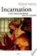 Incarnation. Une philosophie de la chair