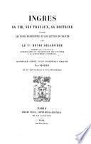 Ingres, sa vie, ses travaux, sa doctrine