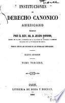 Instituciones de derecho canonico americano escritas por el rev. sr. d. Justo Donoso ... para el uso de los colegios de las republicas americanas