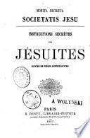 Instructions secrètes des Jésuites suivies de pièces justificatives