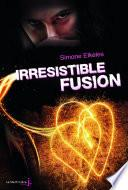 Irrésistible Fusion. Irrésistible, tome 3