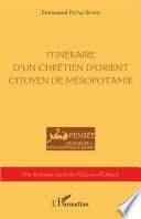 Itinéraire d'un chrétien d'orient citoyen de Mésopotamie