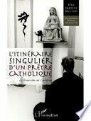 Itinéraire singulier d'un prêtre catholique