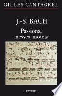 J.-S. Bach : Passions, messes, motets