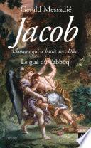 Jacob, l'homme qui se battit avec Dieu