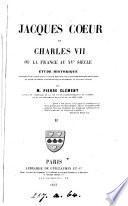 Jacques Cœur et Charles VII, ou La France au XVE siècle