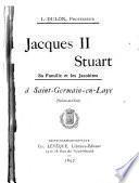 Jacques II Stuart, sa famille et les Jacobites à Saint-Germain-en-Laye
