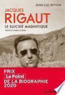 Jacques Rigaut. Le suicidé magnifique