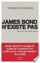 James Bond n'existe pas. Mémoires d'un officier traitant