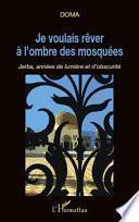 Je voulais rêver à l'ombre des mosquées