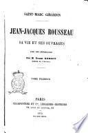Jean-Jacques Rousseau sa vie et ses ouvrages Saint-Marc Girardin