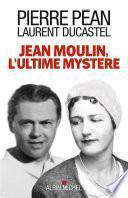 Jean Moulin, l'ultime mystère