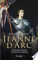 Jeanne d'Arc - De Domrémy à Orléans et du bûcher à la légende