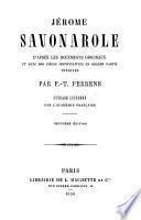 Jerome Savonarole, d'apres les documents originaux ... Ouvrage couronne par l'academie francaise. 2. ed