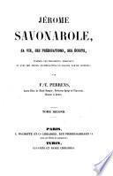 Jérome Savonarole, sa vie, ses prédications, ses écrits