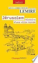 Jérusalem. Histoire d'une ville-monde des origines à nos jours