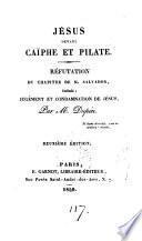 Jésus devant Caïphe et Pilate, ou Réfutation du chapitre de M. Salvador intitulé