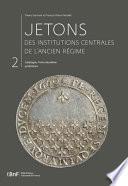 Jetons des institutions centrales de l'Ancien Régime. Catalogue. Tome II