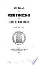 Journal de la Société d'archéologie et du comité du Musée lorrain [afterw.] et du Musée historique lorrain