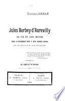 Jules Barbey d'Aurevilly, sa vie et son oeuvre