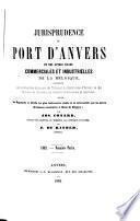 Jurisprudence du port d'Anvers et des autres villes commerciales et industrielles de la Belgique