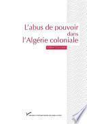 L'abus de pouvoir dans l'Algérie coloniale (1880-1914)