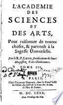 L' Academie Des Sciences Et Des Arts, Pour raisonner de toutes choses, & parvenir à la Sagesse Universelle