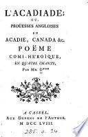 L'Acadiade, ou, Proüesses angloises en Acadie, Canada, etc., poëme par m. D***.