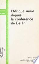 L'Afrique noire depuis la Conférence de Berlin