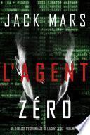 L'Agent Zéro (Un Thriller d'Espionnage de L'Agent Zéro —Volume #1)