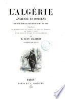 L'Algerie, ancienne et moderne depuis les temps les plus reculés jusqua̕ nos jours