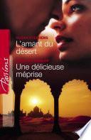 L'amant du désert - Une délicieuse méprise (Harlequin Passions)