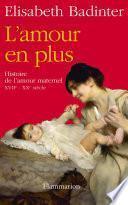 L'amour en plus. Histoire de l'amour maternel