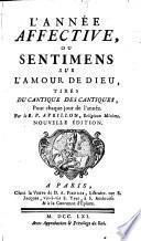 L'année affective, ou sentimens sur l'amour de Dieu, tirés du Cantique des cantiques pour chaque jour de l'année, par le R. P. Avrillon,...