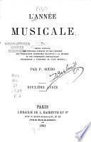 L'année musicale, ou, Revue annuelle des théâtres lyriques et des concerts, des publications littéraires relatives à la musique et des événements remarquables appartenant à l'histoire de l'art musical