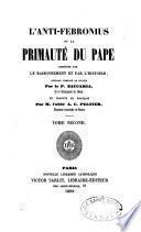 L'Anti-Febronius, ou la Primauté du Pape justifiée par le raisonnement et par l'histoire