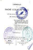 L'apostolat du Sacré-Coeur de Jésus, dédié aux zélateurs et aux zélatrices de l'apostolat de la prière