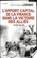 L'apport capital de la France dans la victoire des alliés 14-18/40-45